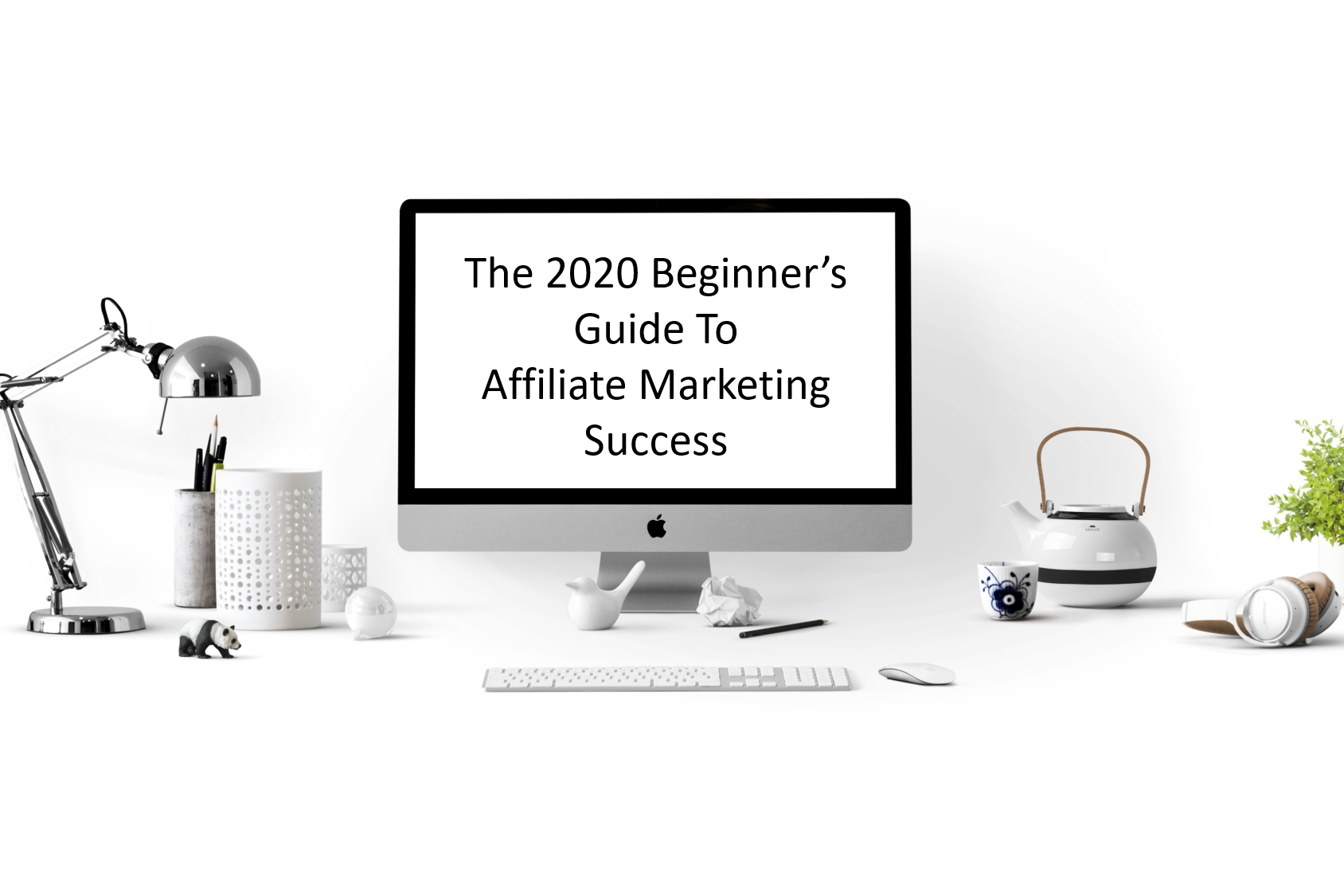 The 2020 Beginners Guide To Affiliate Marketing Success